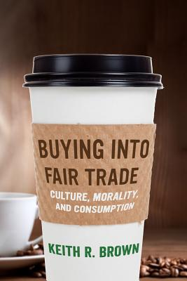 Buying into Fair Trade By Brown, Keith R.