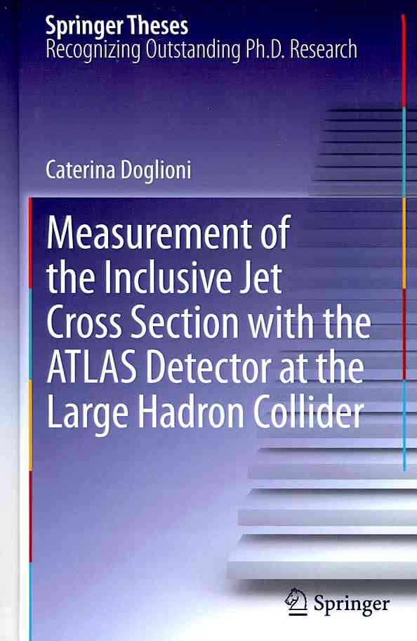 Measurement of the Inclusive Jet Cross Section With the Atlas Detector at the Large Hadron Collider By Doglioni, Caterina